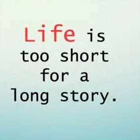 Life is Too Short for a Long Story